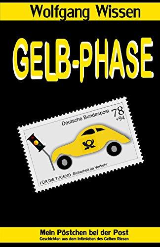 Gelb-Phase: Mein Pöstchen bei der Post - Geschichten aus dem Intimleben des Gelben Riesen - Wolfgang Wissen