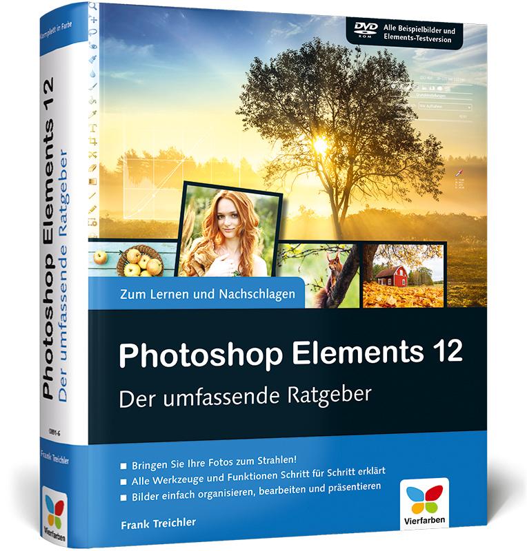 Photoshop Elements 12: Der umfassende Ratgeber - Frank Treichler