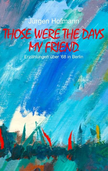 Those were the days my friend: Erzählungen über...
