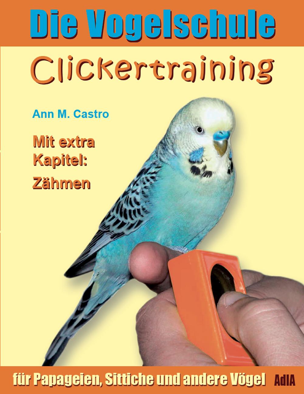Die Vogelschule. Clickertraining für Papageien,...