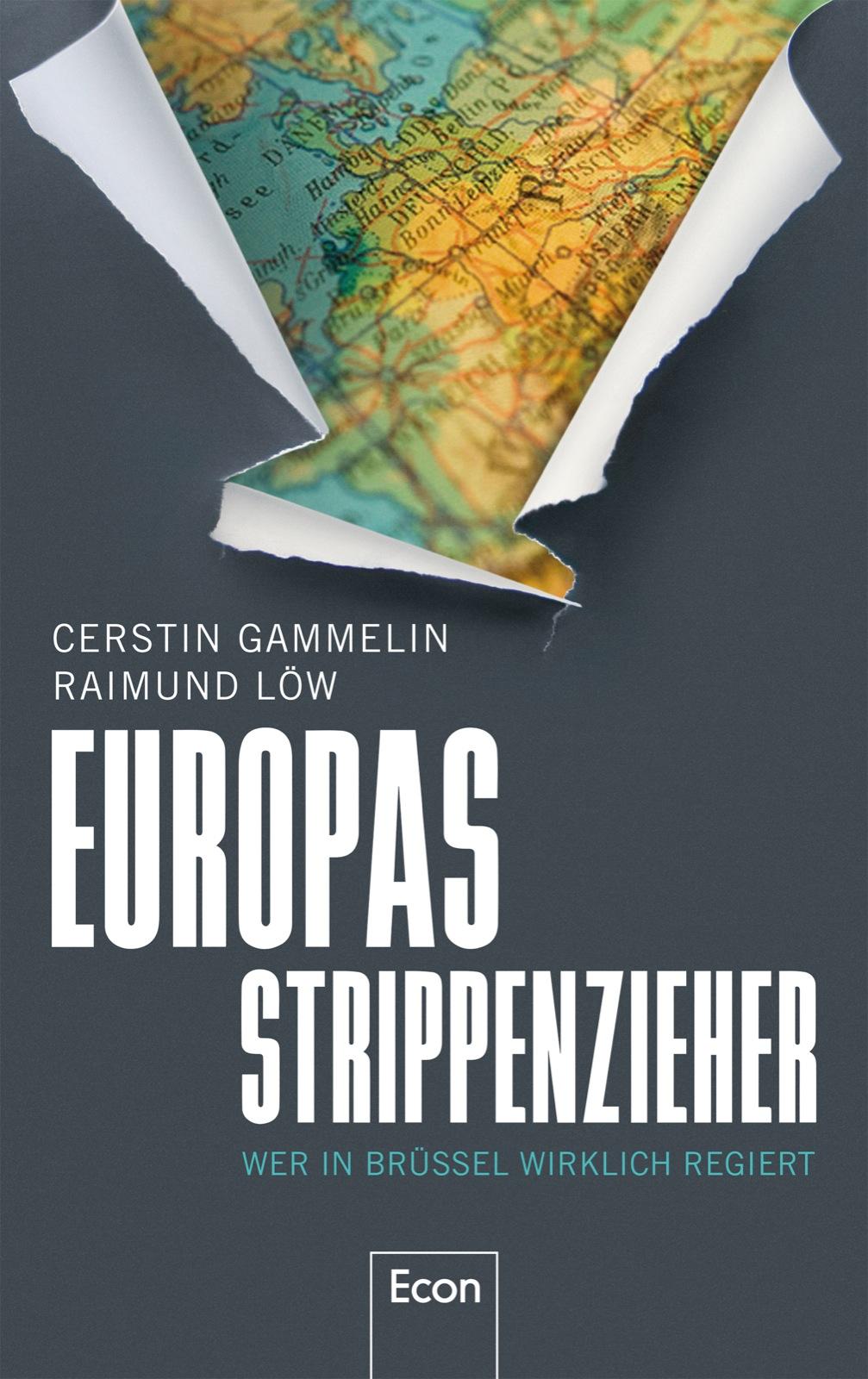Europas Strippenzieher: Wer in Brüssel wirklich regiert - Cerstin Gammelin