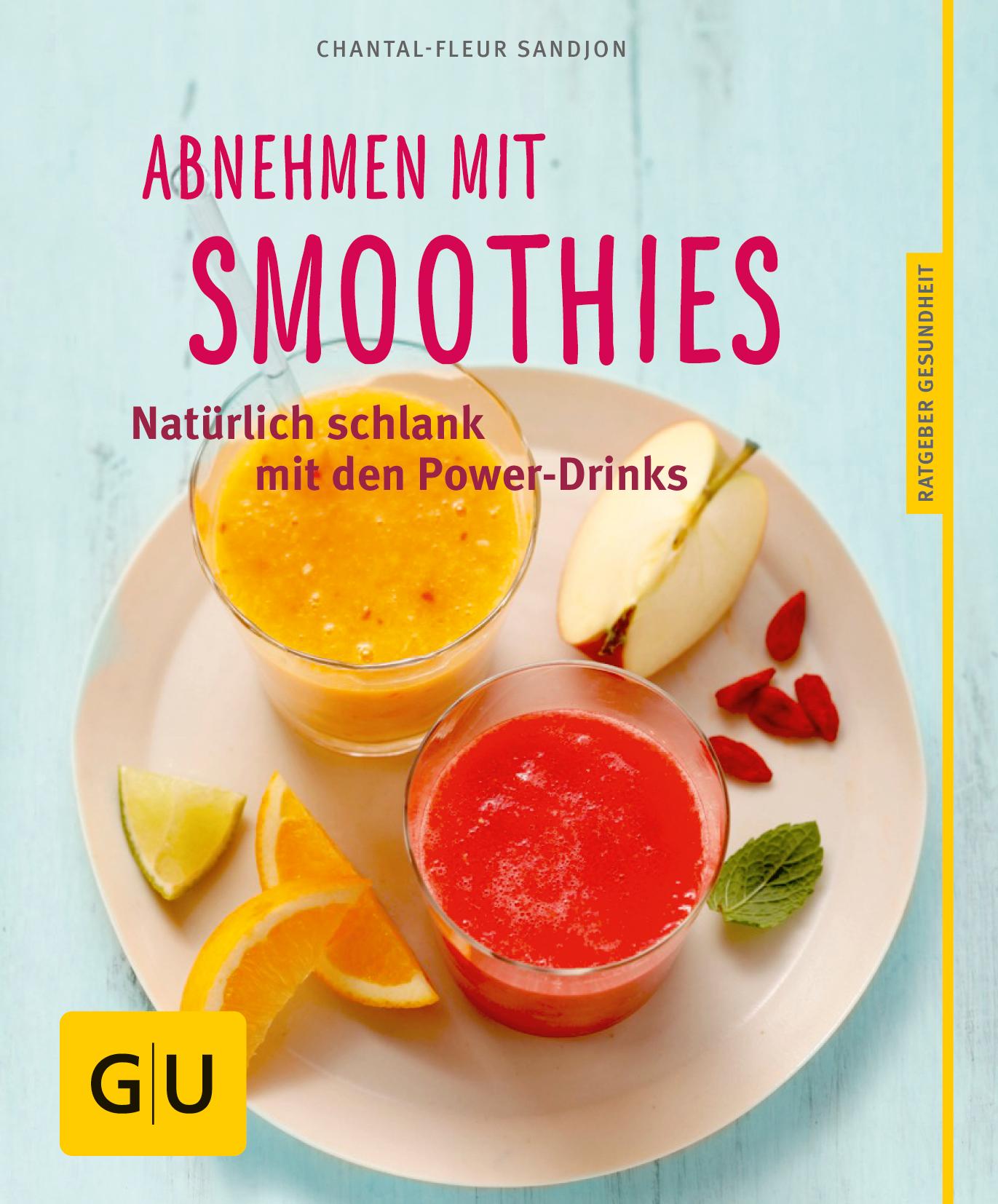 Abnehmen mit Smoothies: Natürlich schlank mit den Power-Drinks - Chantal-Fleur Sandjon