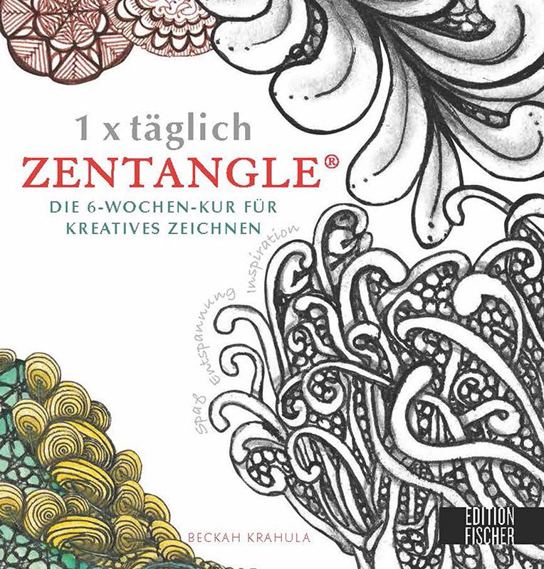 1 x täglich Zentangle: Die 6-Wochen-Kur für kreatives Zeichnen - Beckah Krahula