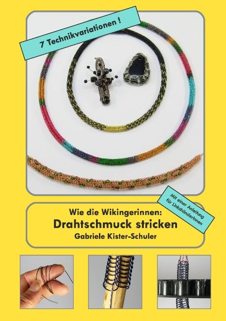 Wie die Wikingerinnen: Drahtschmuck stricken - Gabriele Kister-Schuler