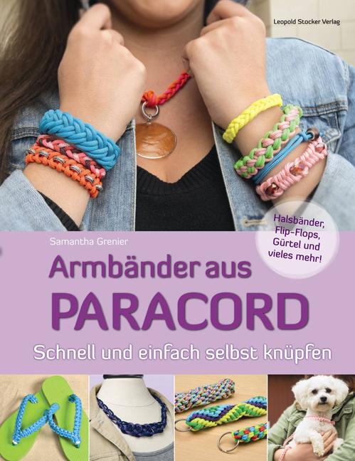 Armbänder aus Paracord: Schnell und einfach selbst flechten - Samantha Grenier [Broschiert]