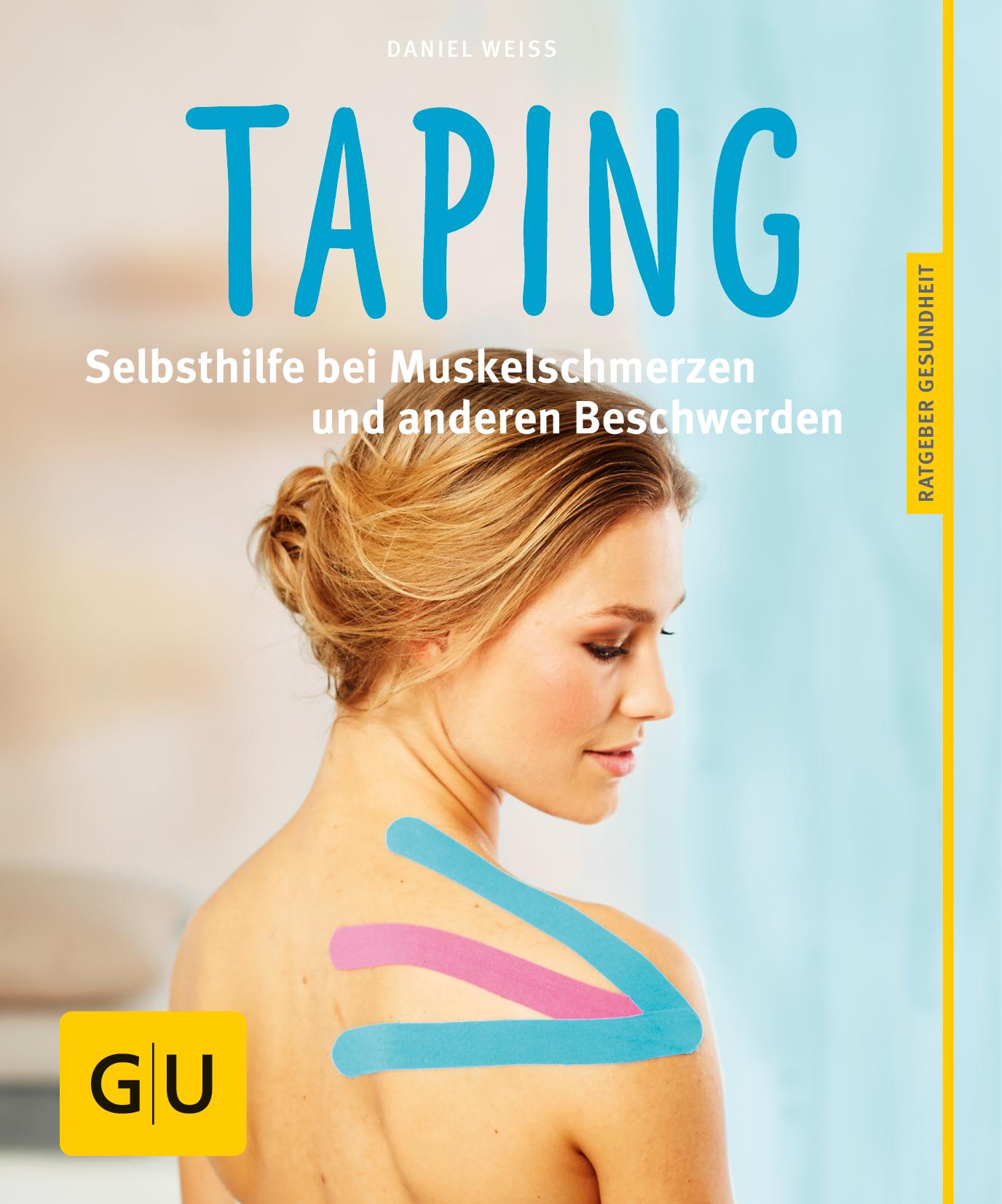 Taping: Selbsthilfe bei Muskelschmerzen und anderen Beschwerden (GU Ratgeber Gesundheit) - Daniel Weiss