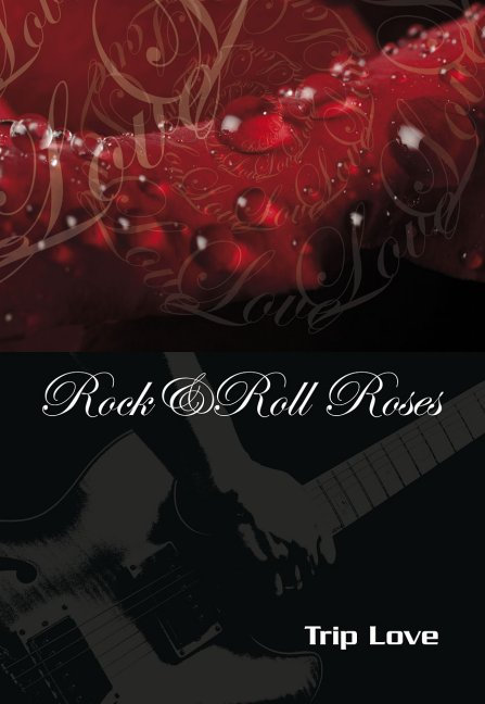 Rock and Roll Roses - Trip Love