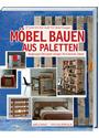 Möbel bauen aus Paletten: Angesagte Designer zeigen ihre besten Ideen - 21 Schritt-für-Schritt-Anleitungen - Aurélie Drouet