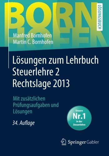 Lösungen zum Lehrbuch Steuerlehre 2 Rechtslage 2013: Mit zusätzlichen Prüfungsaufgaben und Lösungen - Manfred Bornhofen [34. Auflage 2014]