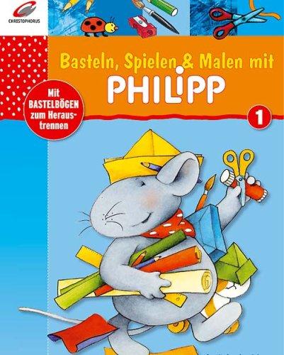 Basteln, Spielen und Malen mit Philipp. Mit Bas...