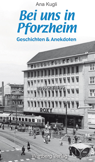 Bei uns in Pforzheim. Geschichten und Anekdoten...