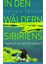 In den Wäldern Sibiriens: Tagebuch aus der Einsamkeit - Sylvain Tesson