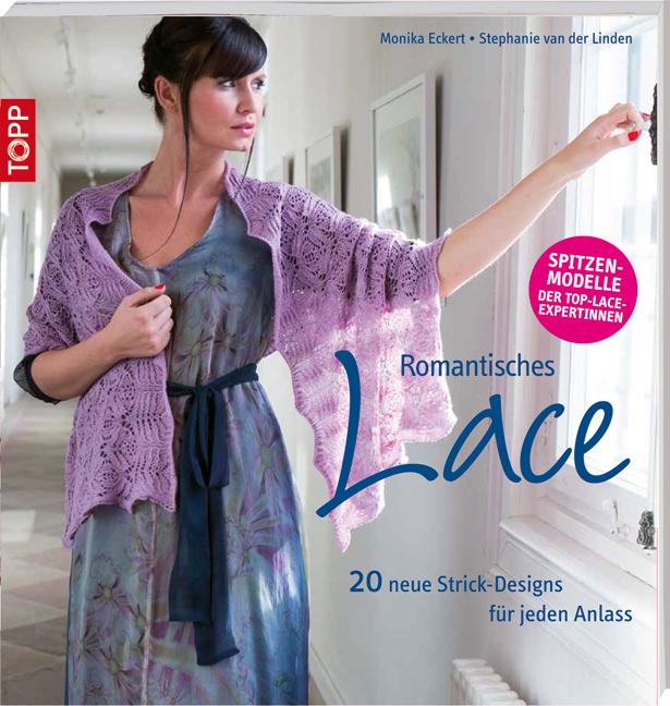 Romantisches Lace: 20 traumhafte Strick-Designs für jede Gelegenheit - Monika Eckert