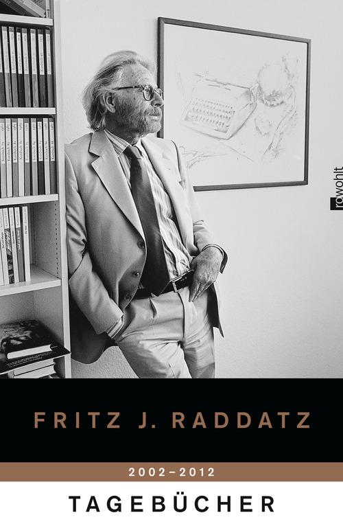 Tagebücher 2002 - 2012 - Fritz J. Raddatz