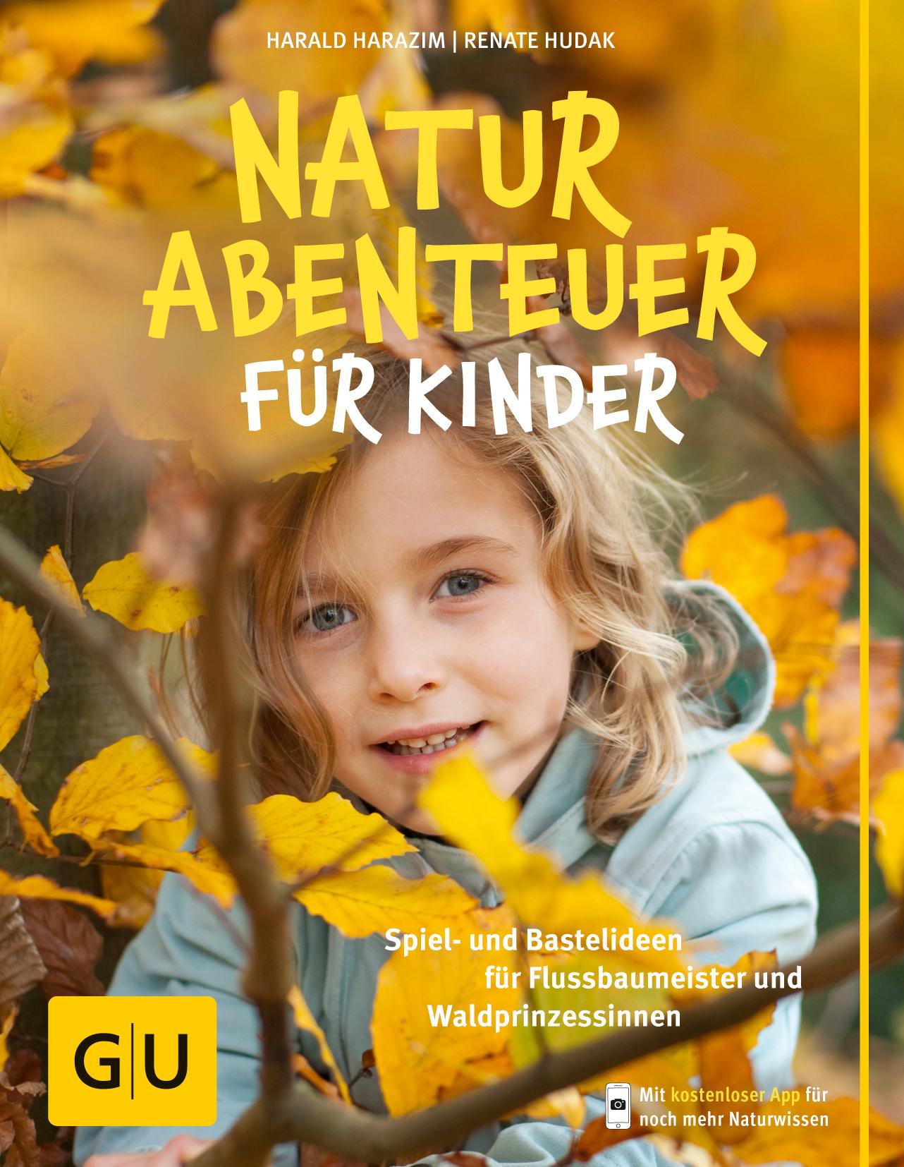 Naturabenteuer für Kinder: Spiel - und Bastelideen für Flussbaumeister und Waldprinzessinnen - Harald Harazim