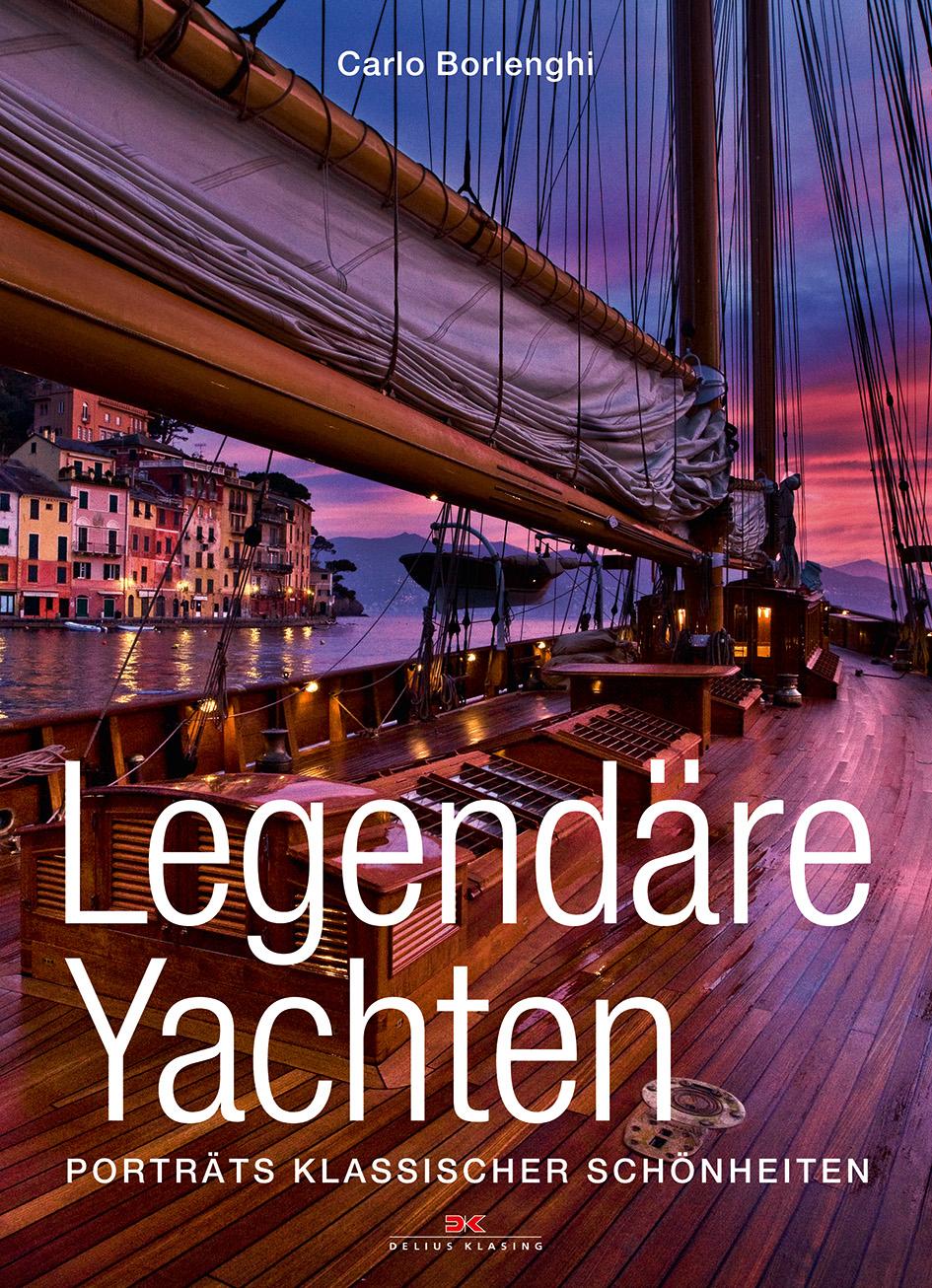 Legendäre Yachten: Porträts klassischer Schönhe...