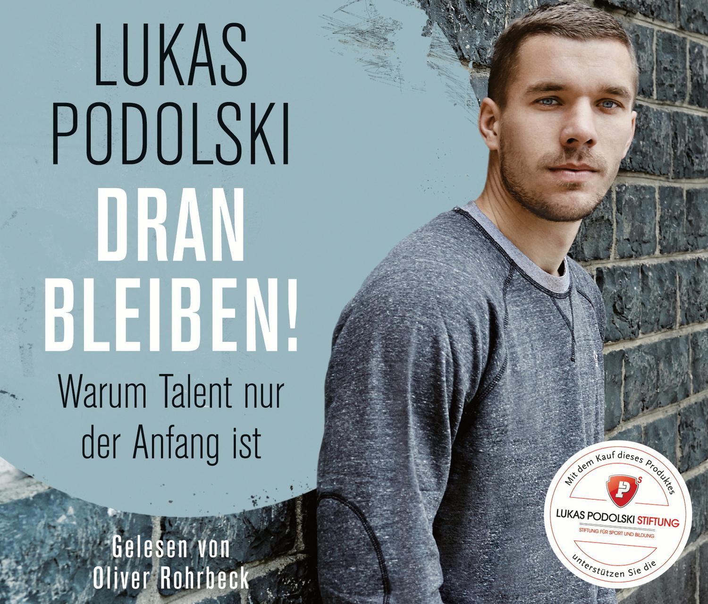 Lukas Podolski: Dranbleiben! Warum Talent nur der Anfang ist - Lukas Podolski [Audio CD]
