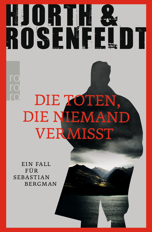 Die Toten, die niemand vermisst: Ein Fall für Sebastian Bergman - Hjorth, Michael