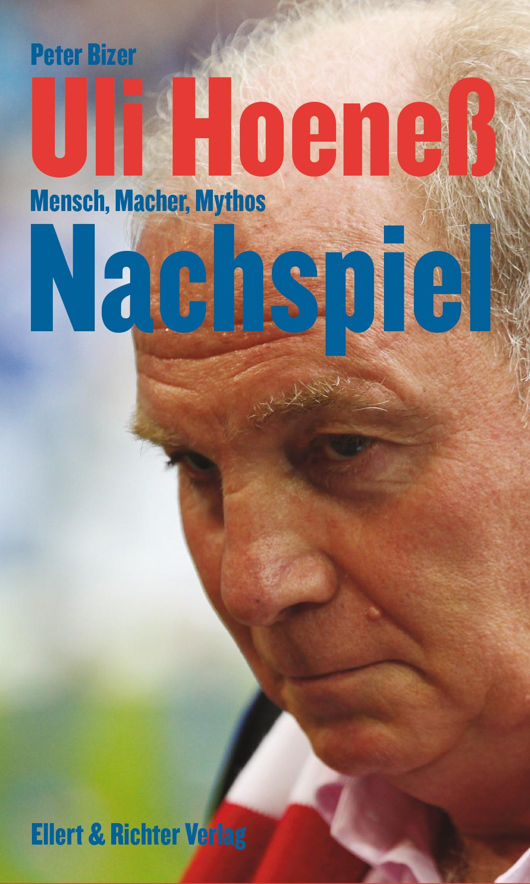 Uli Hoeneß: Nachspiel - Mensch, Macher, Mythos - Peter Bizer
