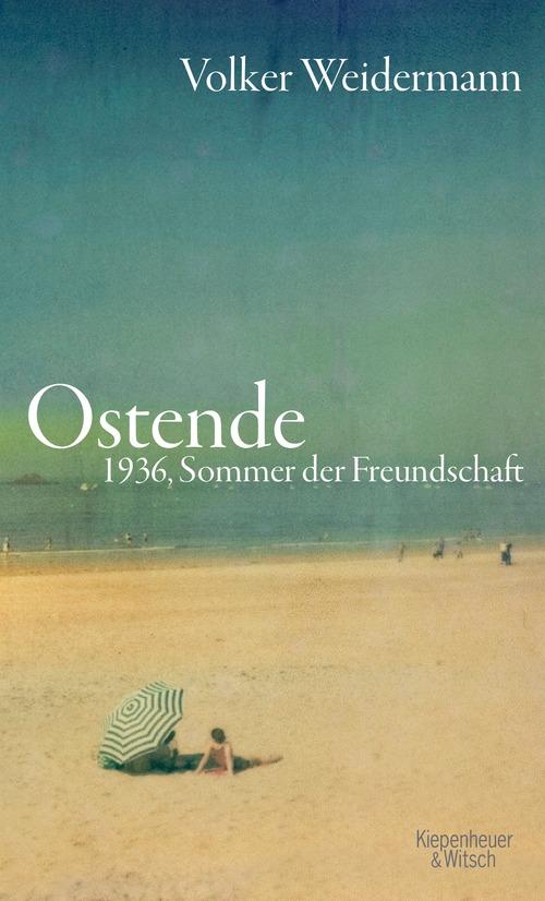 Ostende: 1936, Sommer der Freundschaft - Volker Weidermann