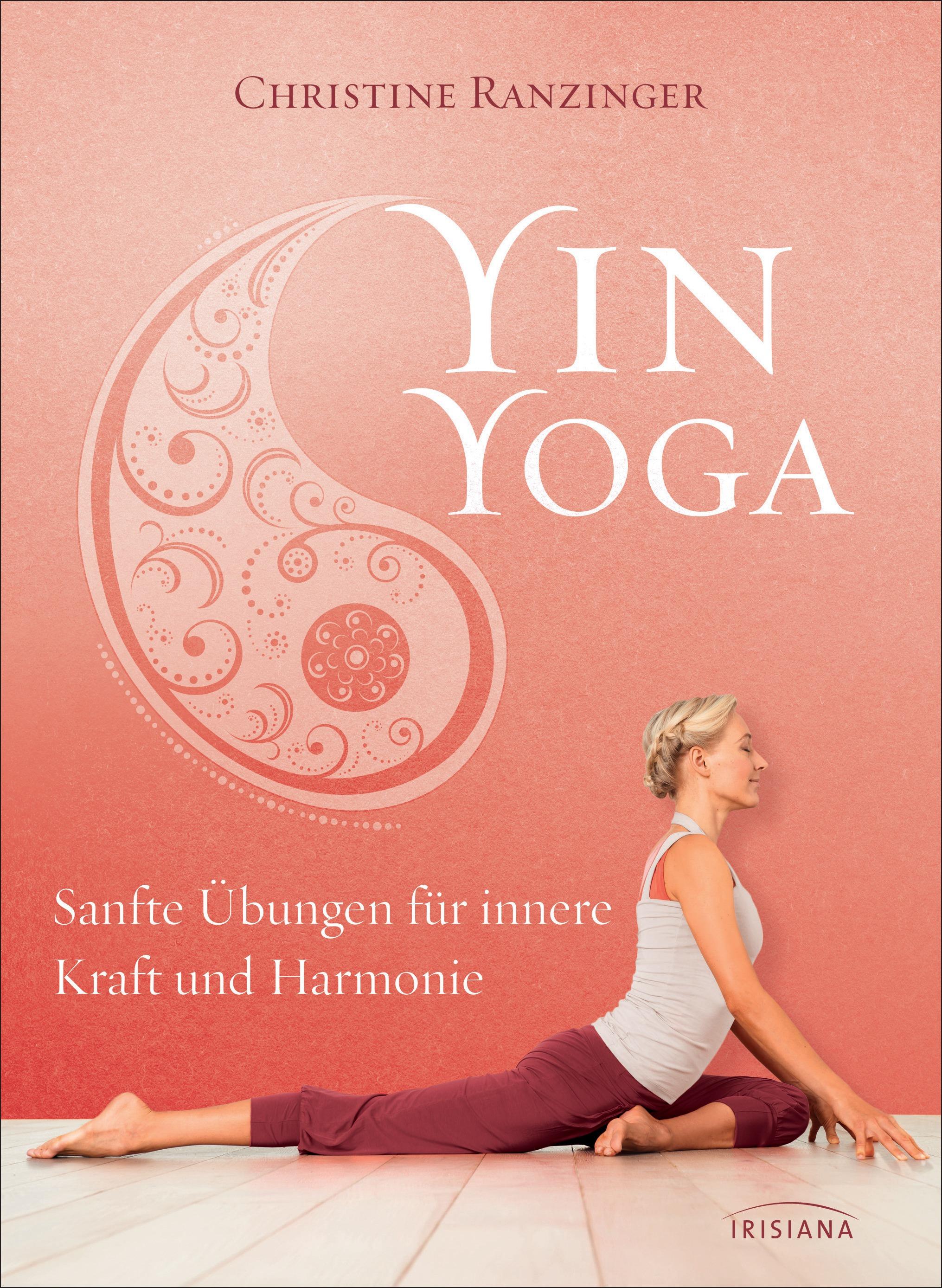 Yin Yoga: Sanfte Übungen für innere Kraft und Harmonie. Mit einem Vorwort von Dr. Robert Schleip. - Ranzinger, Christine