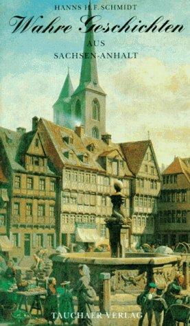 Wahre Geschichten aus Sachsen- Anhalt