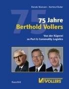 75 Jahre Berthold Vollers: Von der Küperei zu Port & Commodity Logistics - Niemann, Renate