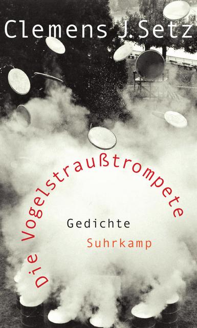 Die Vogelstraußtrompete: Gedichte - Clemens J. Setz