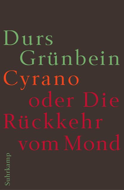 Cyrano oder Die Rückkehr vom Mond - Durs Grünbein