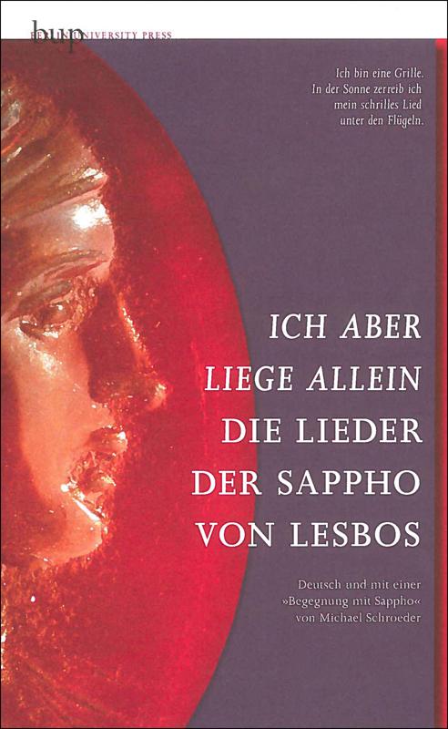 Ich aber liege allein: Die Lieder der Sappho von Lesbos - Deutsch und mit einer Begegnung mit Sappho - Michael Schroeder