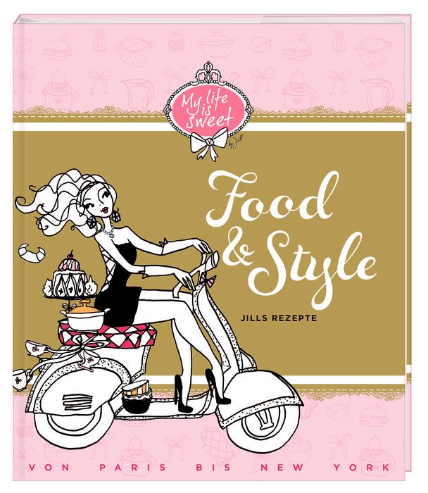 Food & Style: Jills Rezepte von Paris bis New Y...