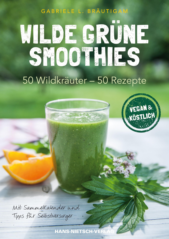 Wilde grüne Smoothies: 50 Wildkräuter - 50 Rezepte - Gabriele L. Bräutigam