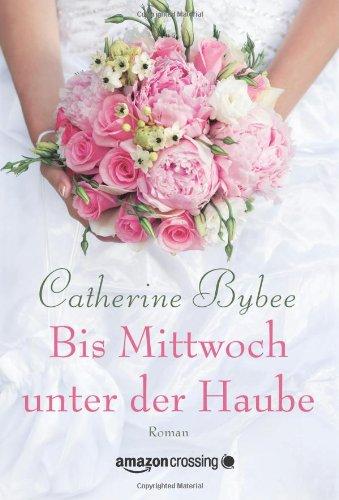 Bis Mittwoch unter der Haube - Catherine Bybee