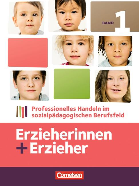 Erzieherinnen + Erzieher: Band 1 - Professionelles Handeln im sozialpädagogischen Berufsfeld - Silvia Gartinger