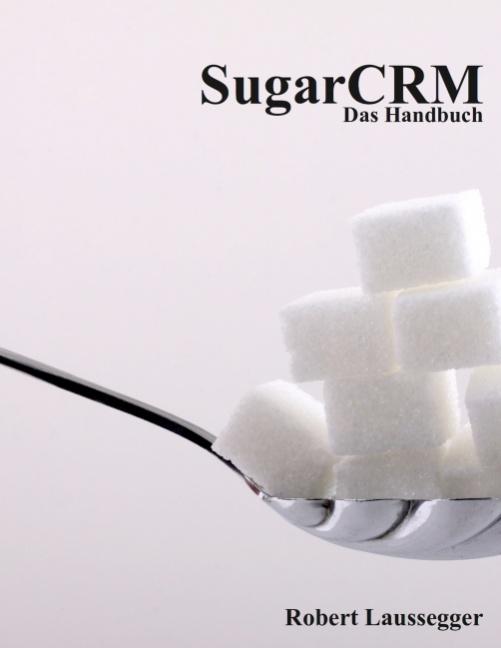 SugarCRM - Das Handbuch: Für Version CE und Professional - Robert Laussegger [Taschenbuch, 5. Auflage 2012]