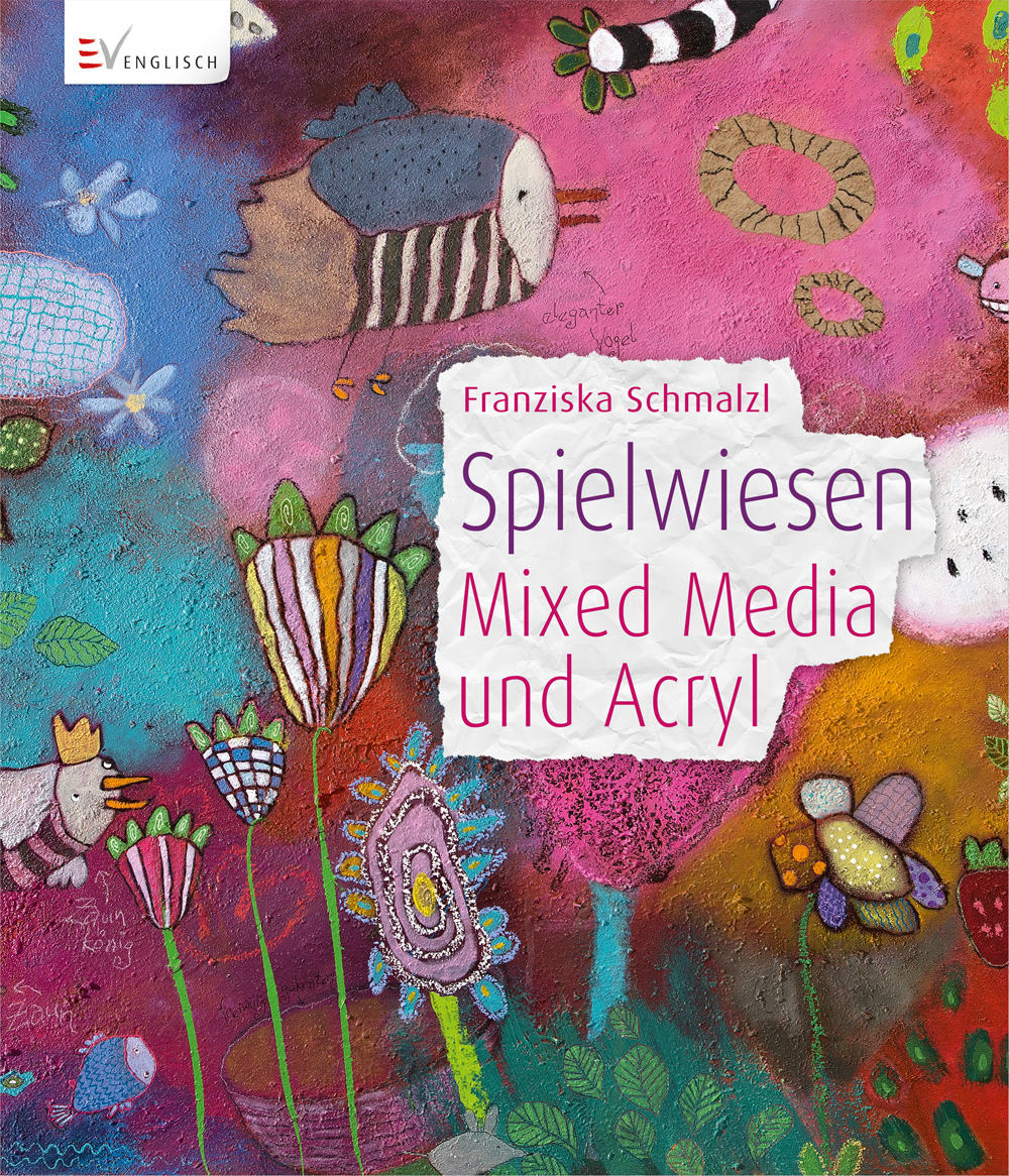 Spielwiesen: Mixed Media und Acryl - Franziska Schmalzl