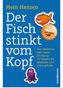 Der Fisch stinkt vom Kopf: Neue Motivation statt innere Kündigung - Der Ratgeber für Mitarbeiter und Führungskräfte - Hein Hansen