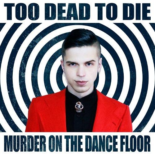 Too Dead to die - Murder on the Dance Floor