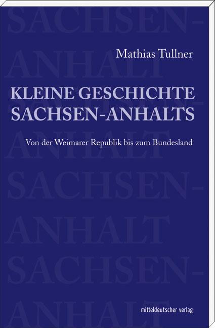 Kleine Geschichte Sachsen-Anhalts: Von der Weim...