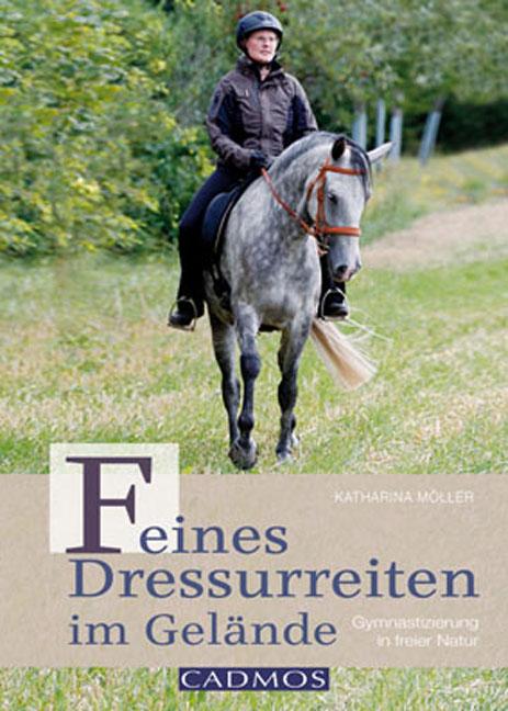 Feines Dressurreiten im Gelände: Gymnastizierung in freier Natur - Katharina Möller