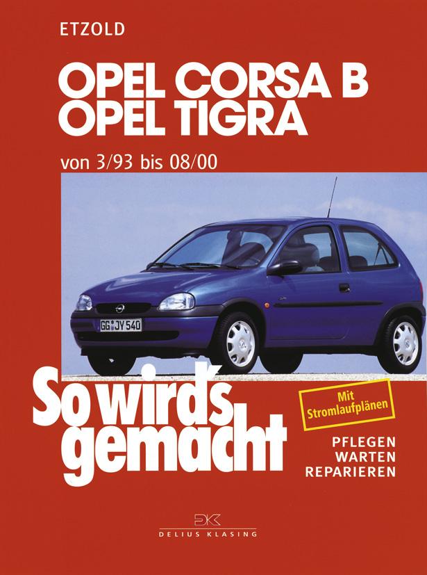So wird´s gemacht: Opel Corsa B / Opel Tigra - Band 90, von 3/93 bis 08/00 - Pflegen, warten, reparieren - Hans-Rüdiger