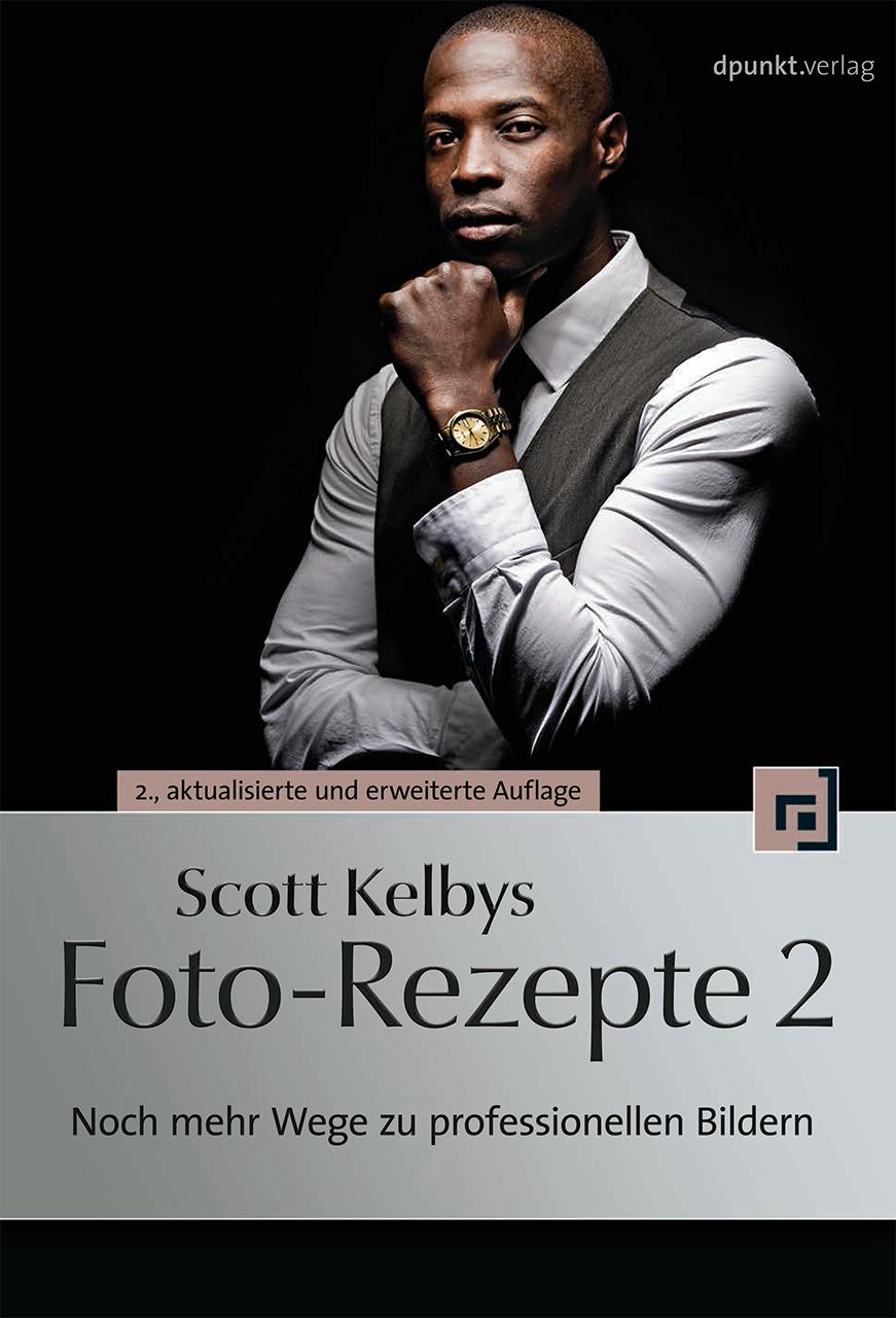 Scott Kelbys Foto-Rezepte 2: Noch mehr Wege zu professionellen Bildern - Scott Kelby