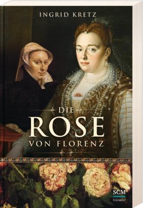 Die Rose von Florenz - Ingrid Kretz