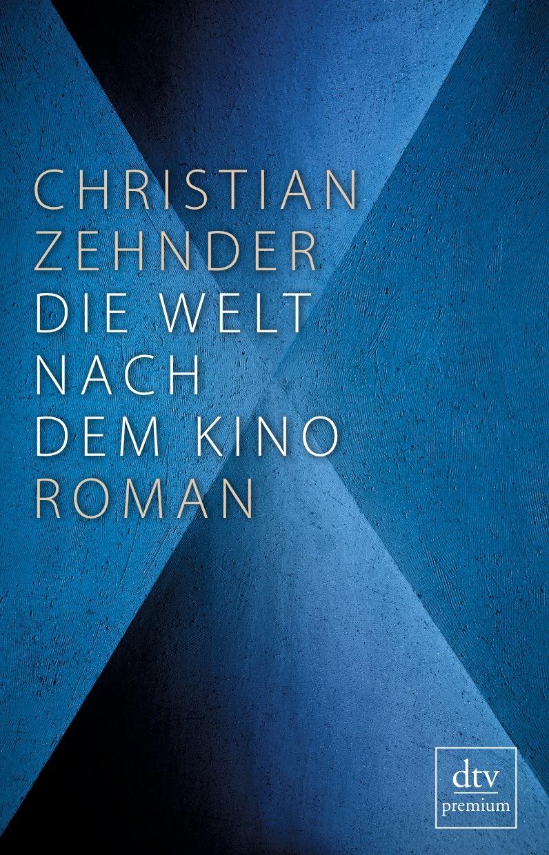Die Welt nach dem Kino: Roman - Zehnder, Christian