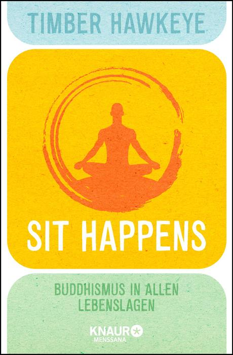 Sit Happens: Buddhismus in allen Lebenslagen - Timber Hawkeye