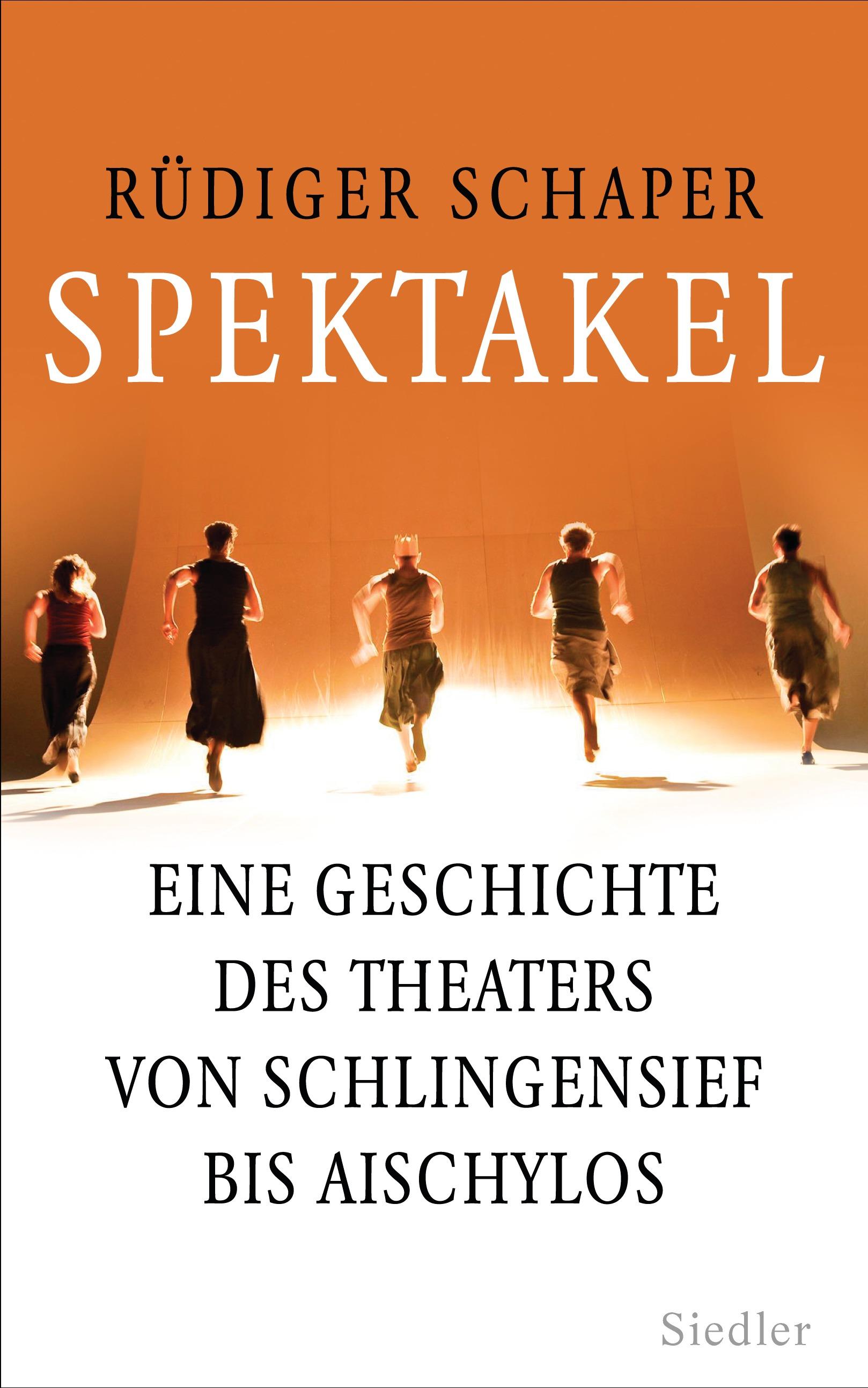 Spektakel: Eine Geschichte des Theaters von Sch...