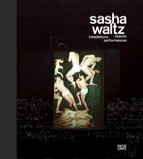 Sasha Waltz: Installationen, Objekte, Performan...