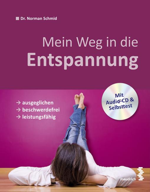 Mein Weg in die Entspannung: ausgeglichen, beschwerdefrei und leistungsfähig - Norman Schmid [mit Audio CD]