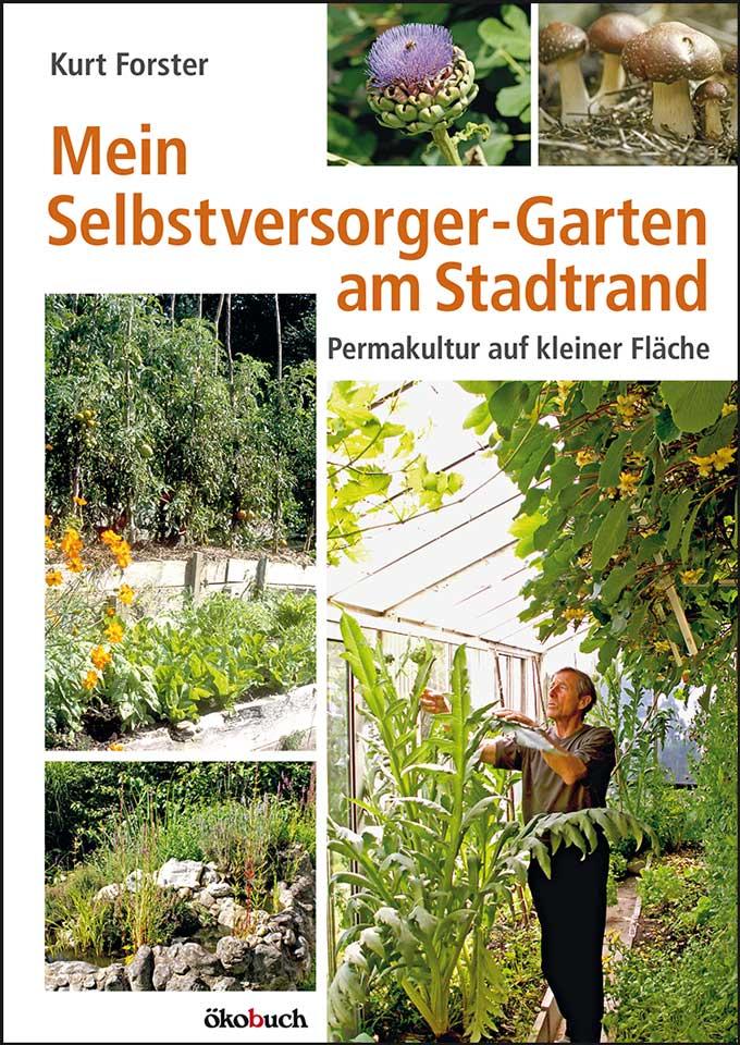 Mein Selbstversorger-Garten am Stadtrand: Permakultur auf kleiner Fläche - Kurt Forster [Broschiert]