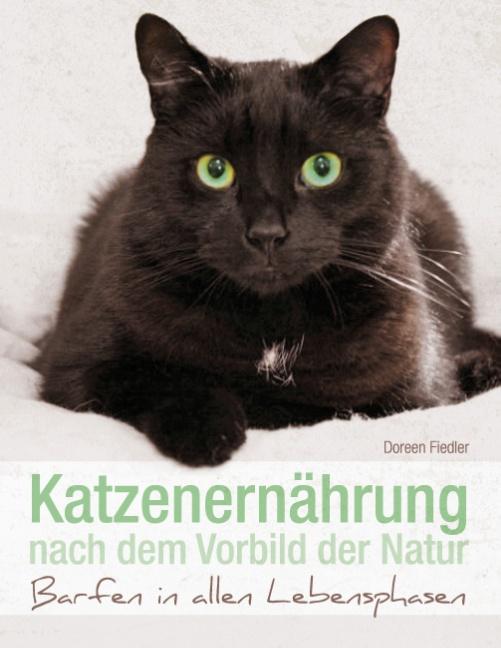 Katzenernährung nach dem Vorbild der Natur: Barfen in allen Lebensphasen - Doreen Fiedler [Taschenbuch]
